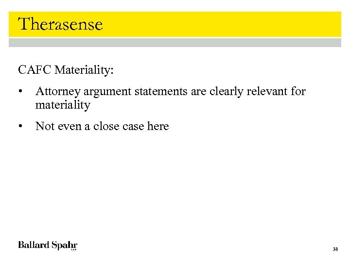 Therasense CAFC Materiality: • Attorney argument statements are clearly relevant for materiality • Not