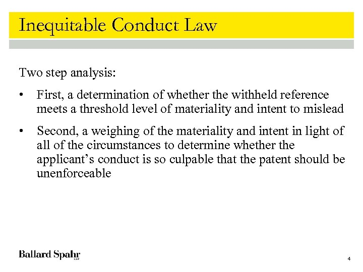 Inequitable Conduct Law Two step analysis: • First, a determination of whether the withheld