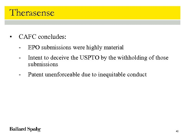 Therasense • CAFC concludes: - EPO submissions were highly material - Intent to deceive