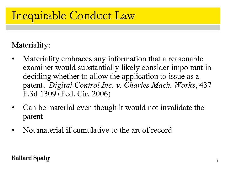 Inequitable Conduct Law Materiality: • Materiality embraces any information that a reasonable examiner would
