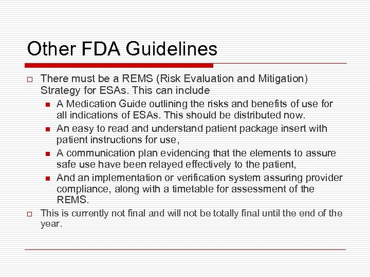 Other FDA Guidelines o There must be a REMS (Risk Evaluation and Mitigation) Strategy