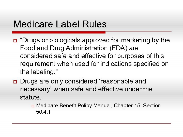 "Medicare Label Rules o o ""Drugs or biologicals approved for marketing by the Food"