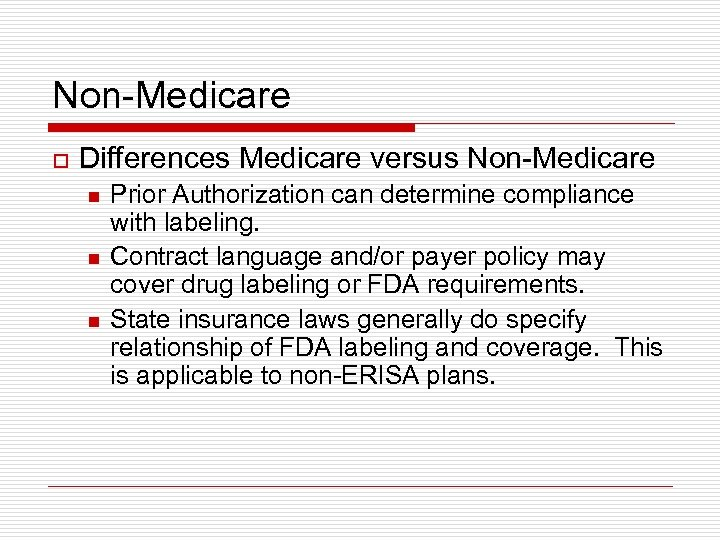 Non-Medicare o Differences Medicare versus Non-Medicare n n n Prior Authorization can determine compliance