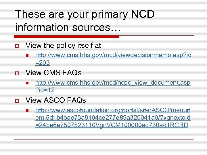 These are your primary NCD information sources… o View the policy itself at n