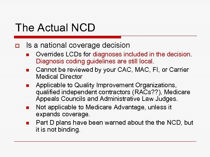 The Actual NCD o Is a national coverage decision n n Overrides LCDs for