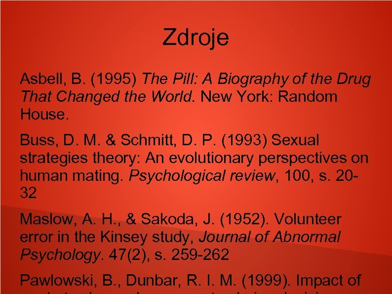 Zdroje Asbell, B. (1995) The Pill: A Biography of the Drug That Changed the
