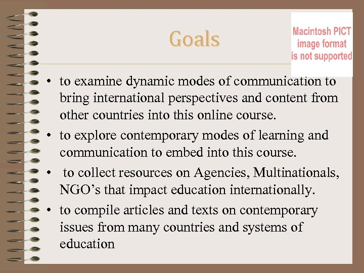 Goals • to examine dynamic modes of communication to bring international perspectives and content