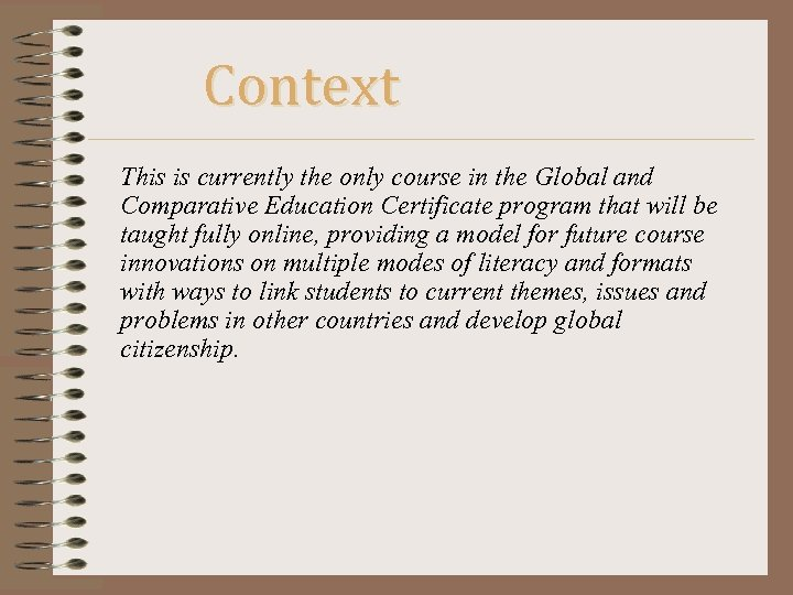 Context This is currently the only course in the Global and Comparative Education Certificate