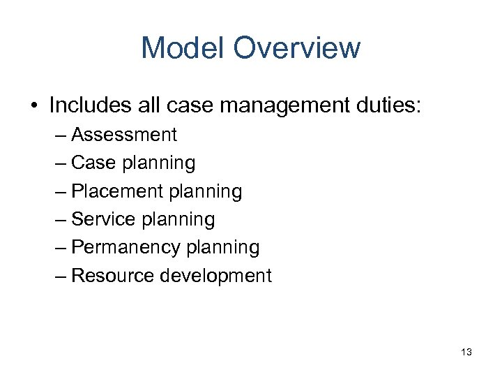Model Overview • Includes all case management duties: – Assessment – Case planning –