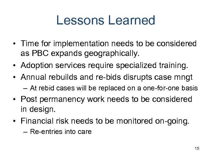 Lessons Learned • Time for implementation needs to be considered as PBC expands geographically.