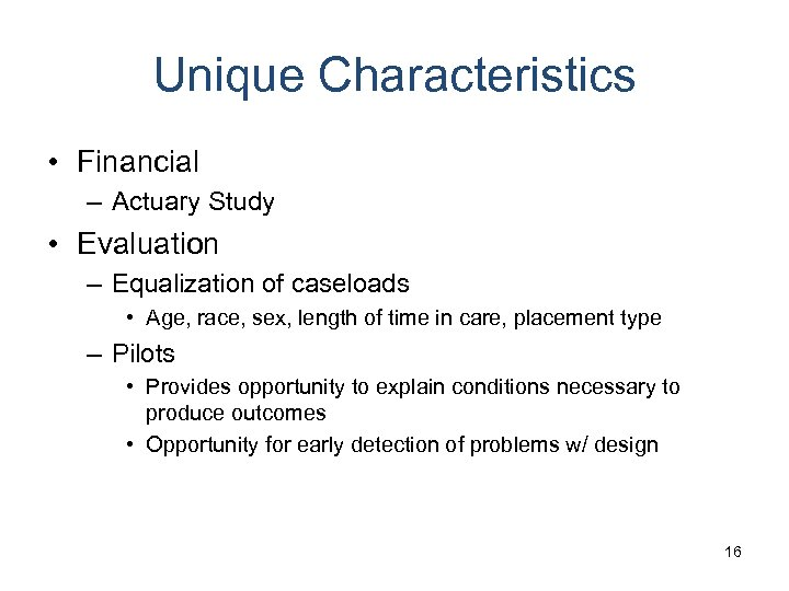Unique Characteristics • Financial – Actuary Study • Evaluation – Equalization of caseloads •