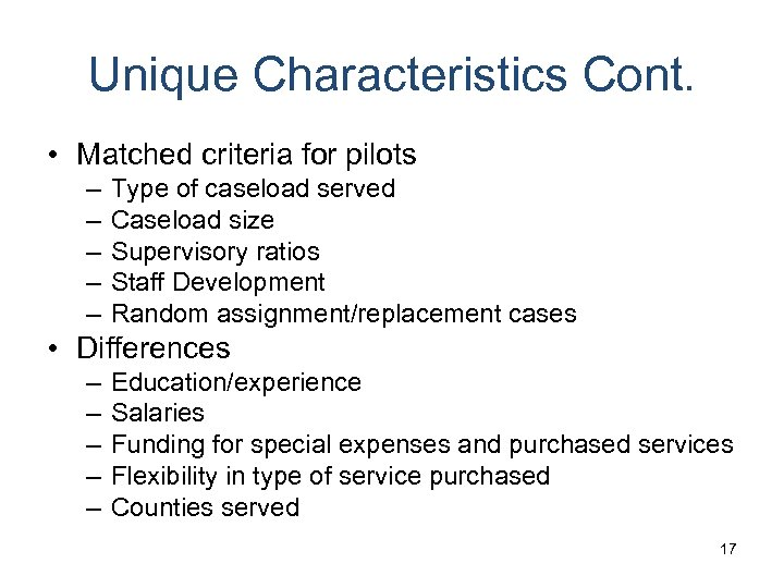 Unique Characteristics Cont. • Matched criteria for pilots – – – Type of caseload