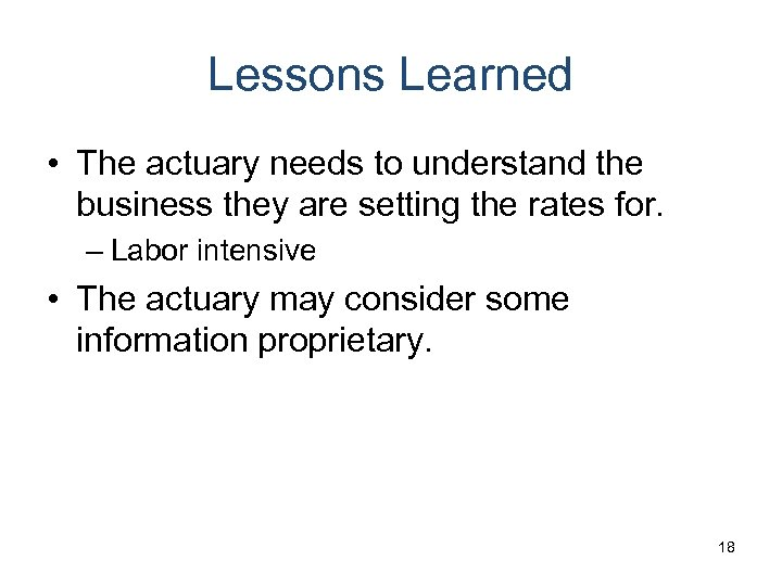Lessons Learned • The actuary needs to understand the business they are setting the