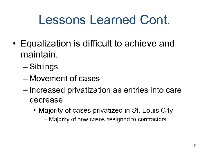 Lessons Learned Cont. • Equalization is difficult to achieve and maintain. – Siblings –