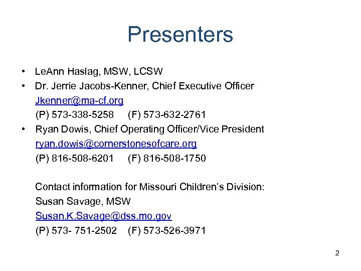 Presenters • Le. Ann Haslag, MSW, LCSW • Dr. Jerrie Jacobs-Kenner, Chief Executive Officer