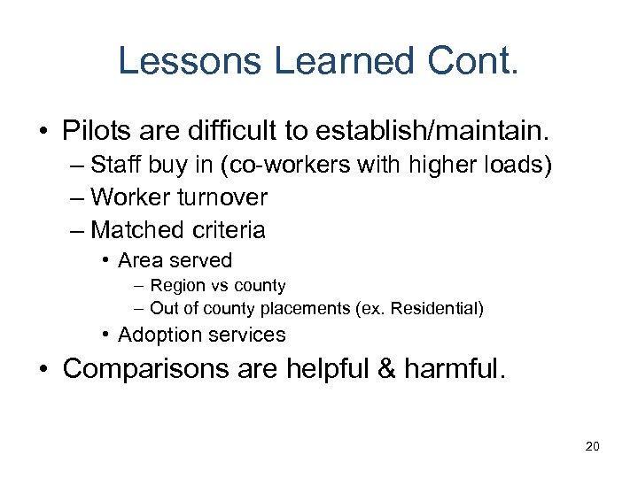 Lessons Learned Cont. • Pilots are difficult to establish/maintain. – Staff buy in (co-workers