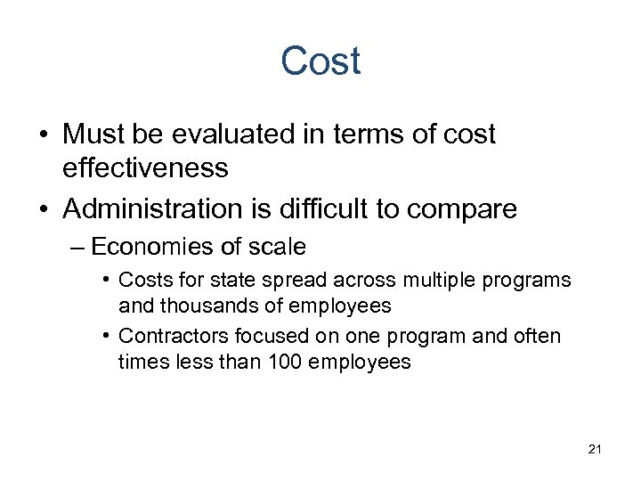 Cost • Must be evaluated in terms of cost effectiveness • Administration is difficult