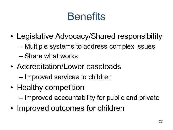 Benefits • Legislative Advocacy/Shared responsibility – Multiple systems to address complex issues – Share