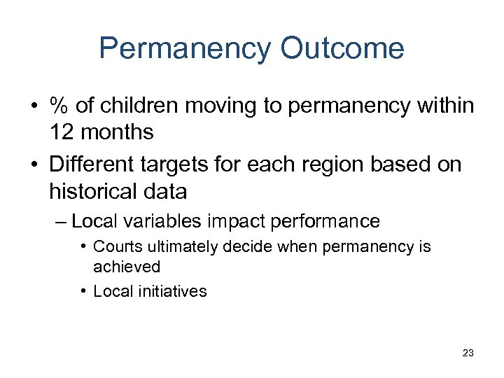 Permanency Outcome • % of children moving to permanency within 12 months • Different