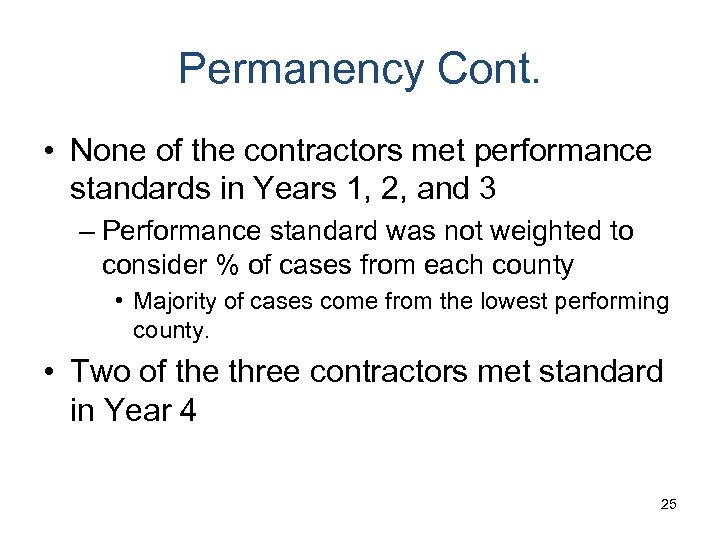 Permanency Cont. • None of the contractors met performance standards in Years 1, 2,