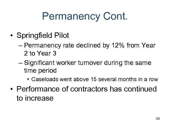 Permanency Cont. • Springfield Pilot – Permanency rate declined by 12% from Year 2