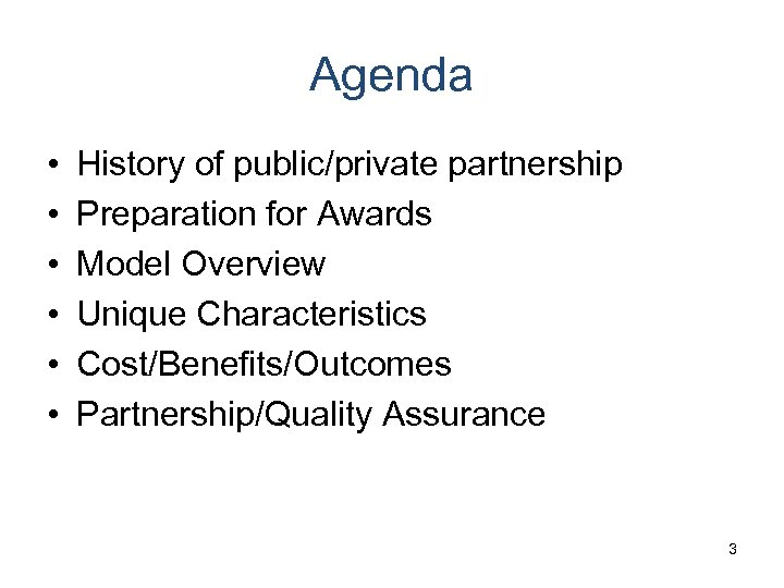 Agenda • • • History of public/private partnership Preparation for Awards Model Overview Unique