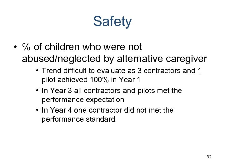 Safety • % of children who were not abused/neglected by alternative caregiver • Trend