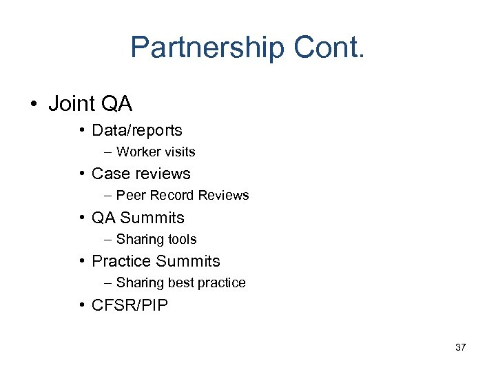 Partnership Cont. • Joint QA • Data/reports – Worker visits • Case reviews –