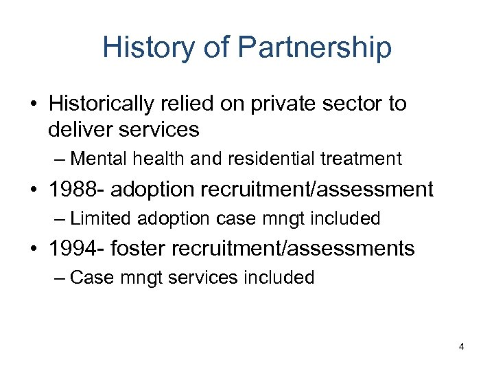 History of Partnership • Historically relied on private sector to deliver services – Mental