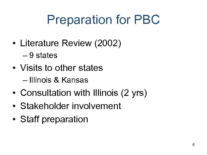 Preparation for PBC • Literature Review (2002) – 9 states • Visits to other