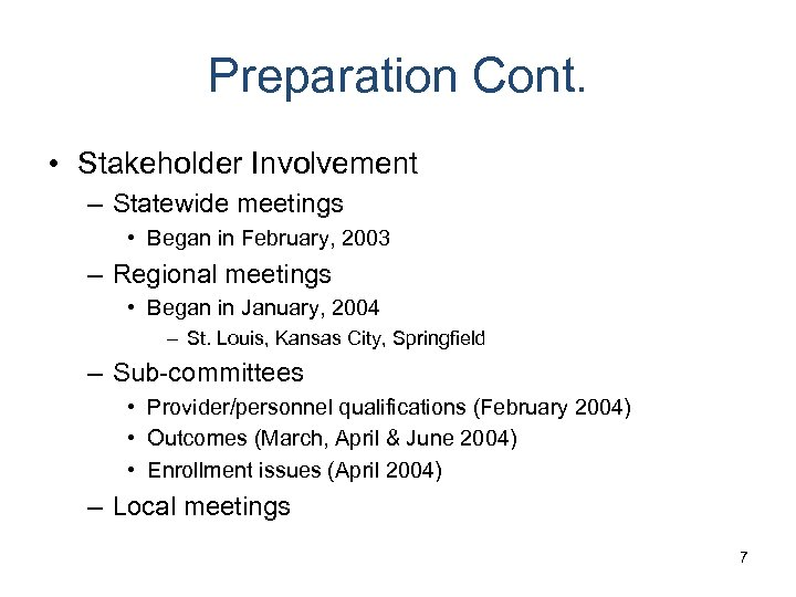 Preparation Cont. • Stakeholder Involvement – Statewide meetings • Began in February, 2003 –