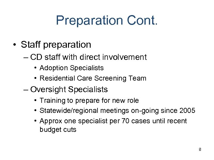 Preparation Cont. • Staff preparation – CD staff with direct involvement • Adoption Specialists