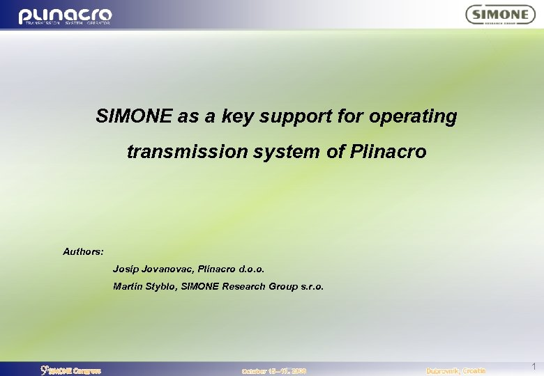 SIMONE as a key support for operating transmission system of Plinacro Authors: Josip Jovanovac,