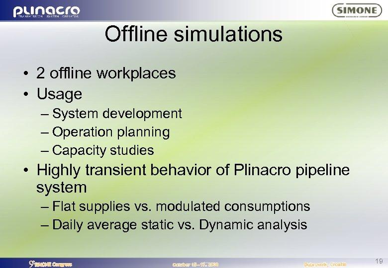 Offline simulations • 2 offline workplaces • Usage – System development – Operation planning