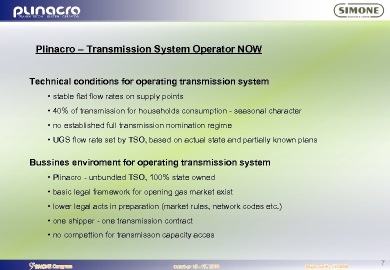 Plinacro – Transmission System Operator NOW Technical conditions for operating transmission system • stable