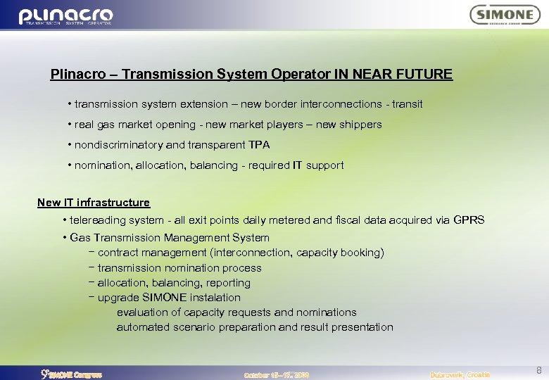 Plinacro – Transmission System Operator IN NEAR FUTURE • transmission system extension – new
