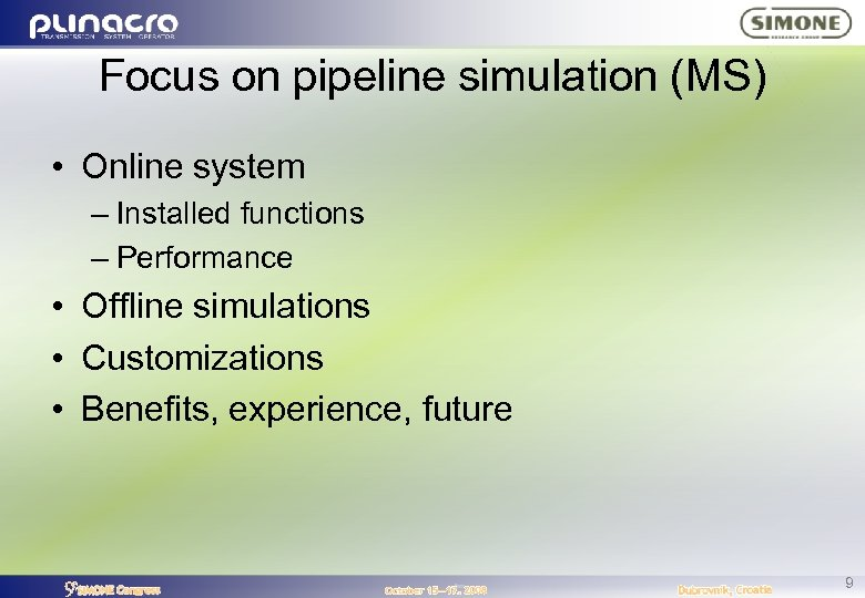 Focus on pipeline simulation (MS) • Online system – Installed functions – Performance •