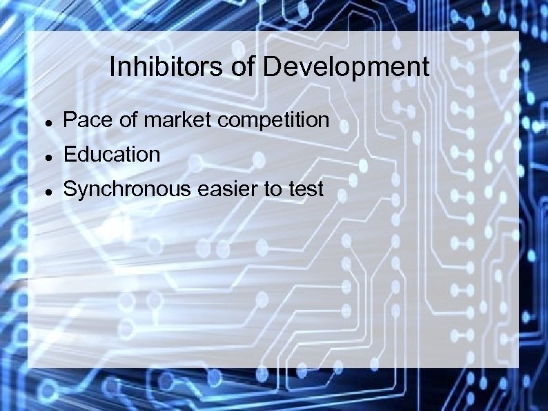 Inhibitors of Development Pace of market competition Education Synchronous easier to test