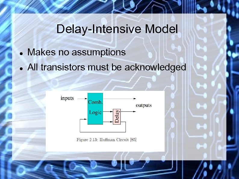 Delay-Intensive Model Makes no assumptions All transistors must be acknowledged