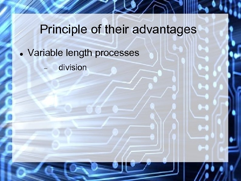 Principle of their advantages Variable length processes division