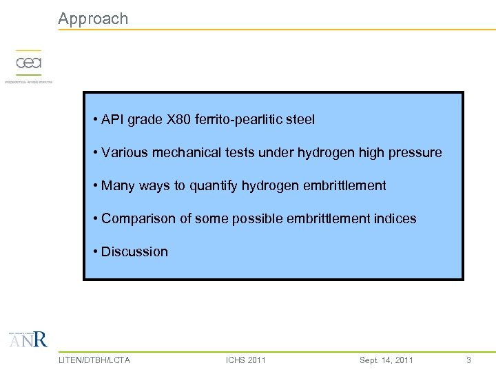 Approach • API grade X 80 ferrito-pearlitic steel • Various mechanical tests under hydrogen
