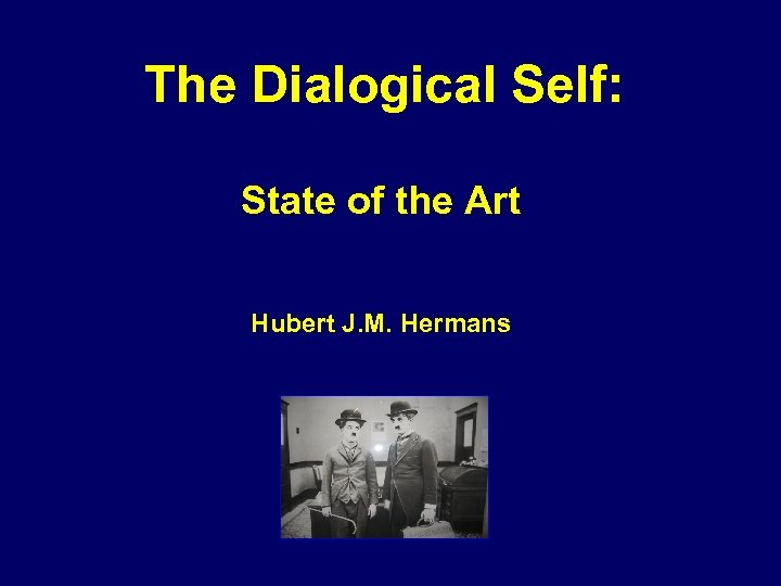 The Dialogical Self: State of the Art Hubert J. M. Hermans