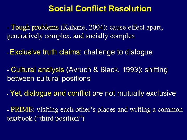Social Conflict Resolution - Tough problems (Kahane, 2004): cause-effect apart, generatively complex, and socially