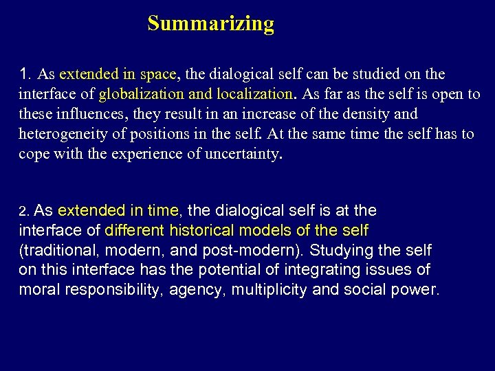 Summarizing 1. As extended in space, the dialogical self can be studied on the