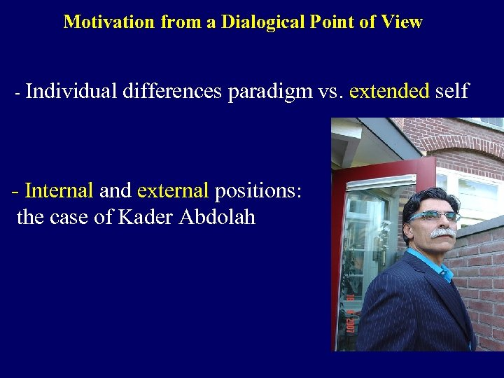 Motivation from a Dialogical Point of View - Individual differences paradigm vs. extended self
