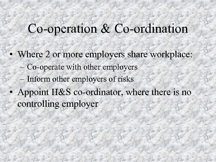 Co-operation & Co-ordination • Where 2 or more employers share workplace: – Co-operate with