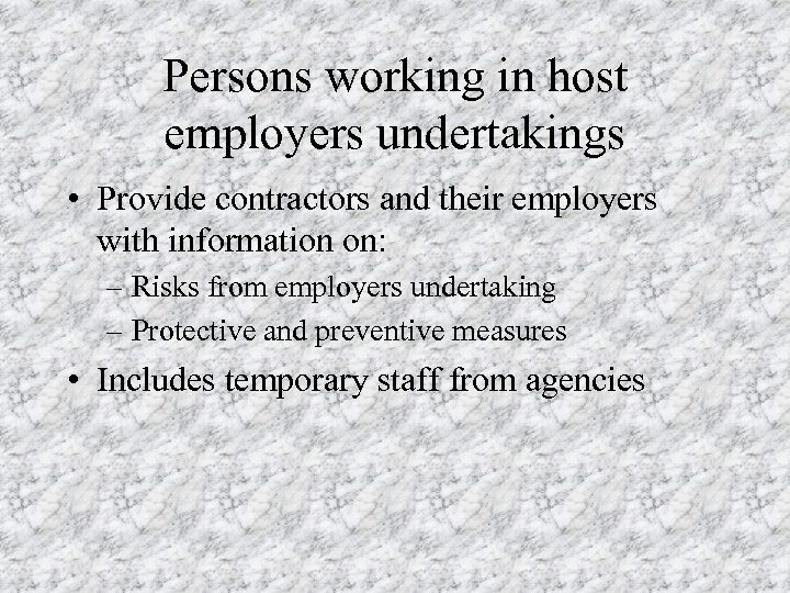 Persons working in host employers undertakings • Provide contractors and their employers with information
