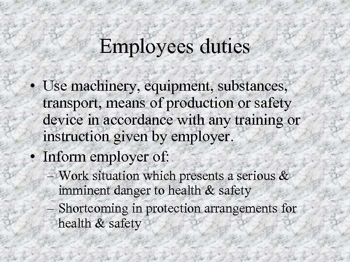 Employees duties • Use machinery, equipment, substances, transport, means of production or safety device