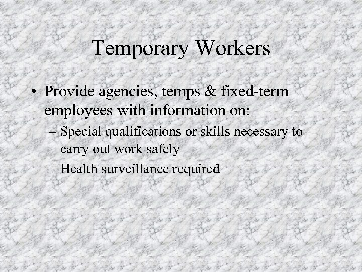 Temporary Workers • Provide agencies, temps & fixed-term employees with information on: – Special