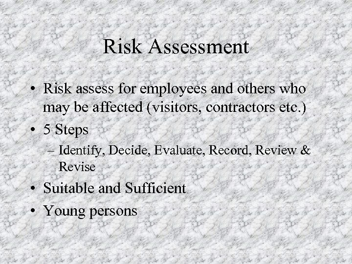 Risk Assessment • Risk assess for employees and others who may be affected (visitors,